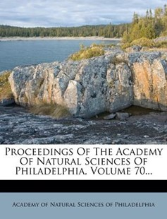 Proceedings of the Academy of Natural Sciences of Philadelphia, Volume 70... by Academy of Natural Sciences of Philadelp (9781274319418) - PaperBack - History