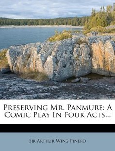 Preserving Mr. Panmure by Arthur Wing Pinero Sir (9781274334572) - PaperBack - History