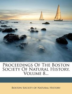 Proceedings of the Boston Society of Natural History, Volume 8... by Boston Society of Natural History (9781274442055) - PaperBack - History