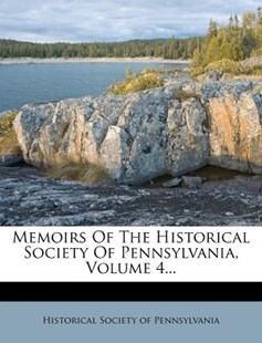 Memoirs of the Historical Society of Pennsylvania, Volume 4... by Historical Society of Pennsylvania (9781274486608) - PaperBack - History