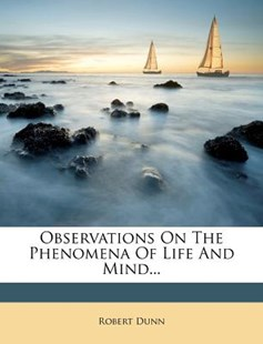 Observations on the Phenomena of Life and Mind... by Robert Dunn (9781274486721) - PaperBack - History