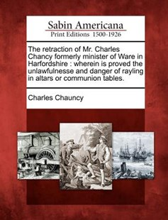 The retraction of Mr. Charles Chancy formerly minister of Ware in Harfordshire by Charles Chauncy (9781275632738) - PaperBack - History North America