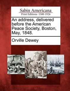 An address, delivered before the American Peace Society, Boston, May, 1848. by Orville Dewey (9781275641525) - PaperBack - History North America