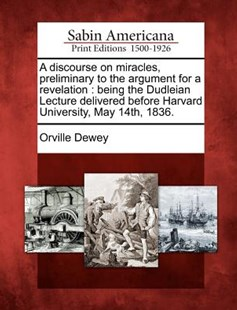 A discourse on miracles, preliminary to the argument for a revelation by Orville Dewey (9781275645059) - PaperBack - History North America