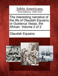 The interesting narrative of the life of Olaudah Equiano, or Gustavus Vassa, the African. Volume 2 of 2 by Olaudah Equiano (9781275647084) - PaperBack - Biographies General Biographies