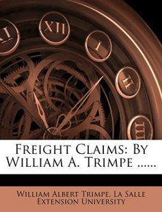 Freight Claims by William Albert Trimpe, La Salle Extension University (9781275771079) - PaperBack - Business & Finance