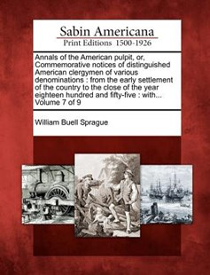 Annals of the American Pulpit, Or, Commemorative Notices of Distinguished American Clergymen of Various Denominations by William Buell Sprague (9781275774872) - PaperBack - Biographies General Biographies