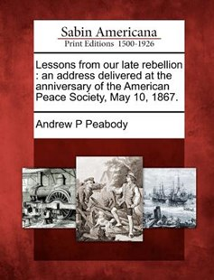 Lessons from our late rebellion by Andrew P Peabody (9781275780934) - PaperBack - History North America