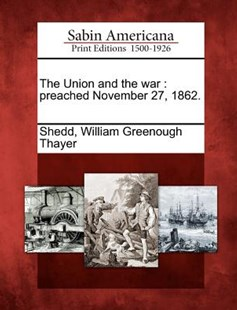 The Union and the war by William Greenough Thayer Shedd (9781275785700) - PaperBack - History North America