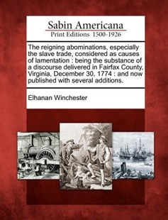 The reigning abominations, especially the slave trade, considered as causes of lamentation by Elhanan Winchester (9781275827943) - PaperBack - History North America