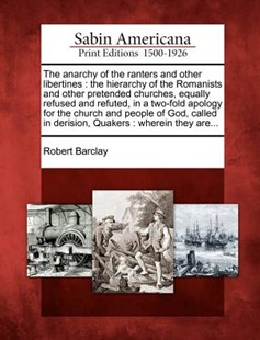 The anarchy of the ranters and other libertines by Robert Barclay (9781275832206) - PaperBack - History North America