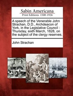 A speech of the Venerable John Strachan, D.D., Archdeacon of York, in the Legislative Council by John Strachan (9781275835627) - PaperBack - History Latin America