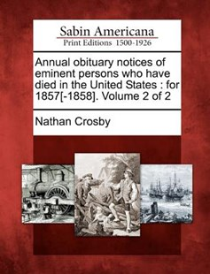 Annual Obituary Notices of Eminent Persons Who Have Died in the United States by Nathan Crosby (9781275851344) - PaperBack - History North America