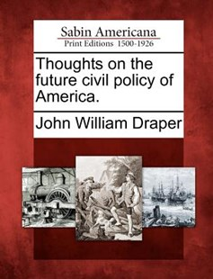 Thoughts on the Future Civil Policy of America by John William Draper (9781275858022) - PaperBack - Biographies General Biographies
