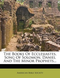 The Books of Ecclesiastes, Song of Solomon, Daniel and the Minor Prophets... by American Bible Society (9781276340526) - PaperBack - History