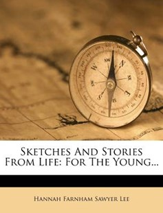 Sketches and Stories from Life by Hannah Farnham Sawyer Lee (9781276636391) - PaperBack - History