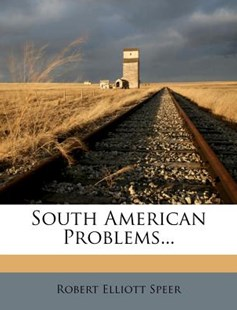 South American Problems... by Robert Elliott Speer (9781277212402) - PaperBack - History