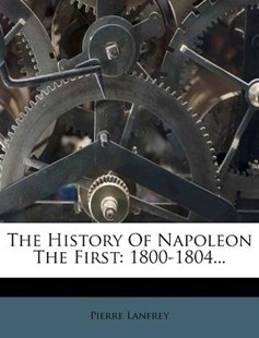 The History of Napoleon the First by Pierre Lanfrey (9781277427233) - PaperBack - Biographies General Biographies