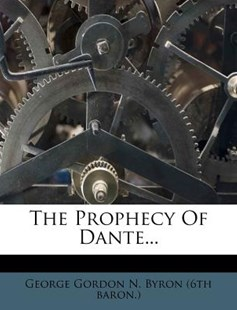 The Prophecy of Dante... by George Gordon N Byron (6th Baron ) (9781277450002) - PaperBack - History