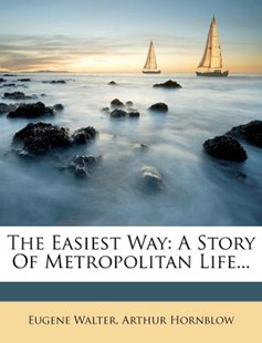 The Easiest Way by Eugene Walter, Arthur Hornblow (9781277526332) - PaperBack - History