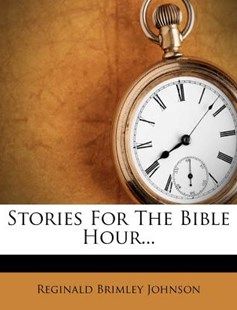Stories for the Bible Hour... by Reginald Brimley Johnson (9781277706017) - PaperBack - History