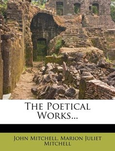 The Poetical Works... by John Mitchell, Marion Juliet Mitchell (9781277774795) - PaperBack - History