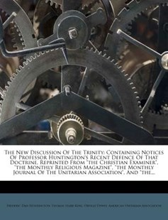 The New Discussion of the Trinity by Frederic Dan Huntington, Thomas Starr King, Orville Dewey (9781277791211) - PaperBack - History