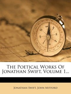 The Poetical Works of Jonathan Swift, Volume 1... by Jonathan Swift, John Mitford (9781277907544) - PaperBack - History