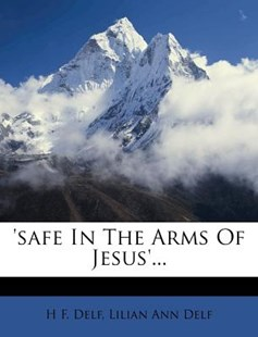 'safe in the Arms of Jesus'... by H F Delf, Lilian Ann Delf (9781278273044) - PaperBack - History