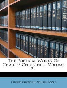 The Poetical Works of Charles Churchill, Volume 2... by Charles Churchill Colonel, William Tooke (9781278509402) - PaperBack - History