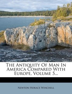 The Antiquity of Man in America Compared with Europe, Volume 5... by Newton Horace Winchell (9781278706085) - PaperBack - Modern & Contemporary Fiction Literature