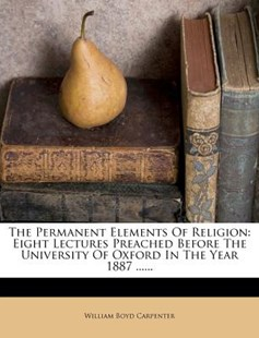 The Permanent Elements of Religion by William Boyd Carpenter (9781278764115) - PaperBack - History