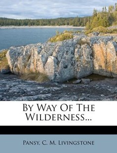 By Way of the Wilderness... by Pansy, C M Livingstone (9781278858647) - PaperBack - History