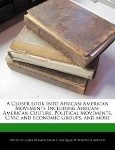 A Closer Look into African-American Movements Including African-American Culture, Political Movements, Civic and Economic Groups, and More by Laura Vermon (9781278907390) - PaperBack - History