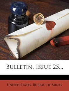 Bulletin, Issue 25... by United States Bureau of Mines (9781278961873) - PaperBack - History