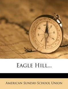 Eagle Hill... by American Sunday-School Union (9781279089996) - PaperBack - History