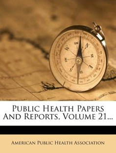 Public Health Papers and Reports, Volume 21... by American Public Health Association (9781279145944) - PaperBack - History