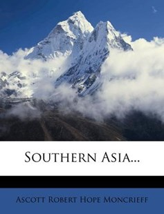 Southern Asia... by Ascott Robert Hope Moncrieff (9781279392560) - PaperBack - History