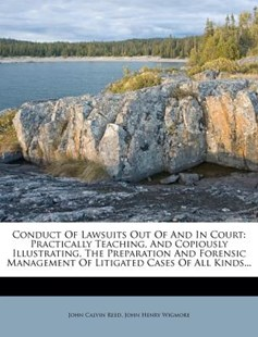 Conduct of Lawsuits Out of and in Court by John Calvin Reed Jr., John Henry Wigmore (9781279412695) - PaperBack - History