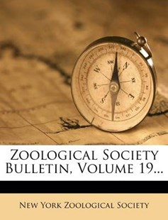 Zoological Society Bulletin, Volume 19... by New York Zoological Society (9781279675830) - PaperBack - History