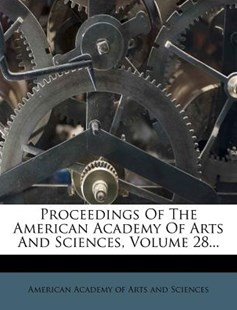 Proceedings of the American Academy of Arts and Sciences, Volume 28... by American Academy of Arts and Sciences (9781279781555) - PaperBack - History