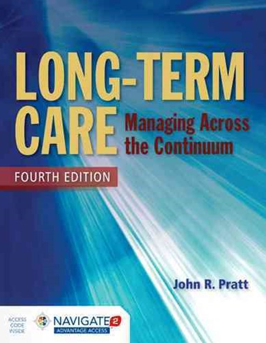 Long-Term Care : Managing Across the Continuum, Fourth Edition Includes Navigate 2 Advantage Access