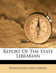 Report of the State Librarian by Pennsylvania State Library (9781286079454) - PaperBack - History