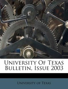 University of Texas Bulletin, Issue 2003 by University of Texas (9781286086414) - PaperBack - History