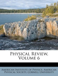 Physical Review, Volume 6 by American Institute of Physics, American Physical Society, Cornell University (9781286104835) - PaperBack - History