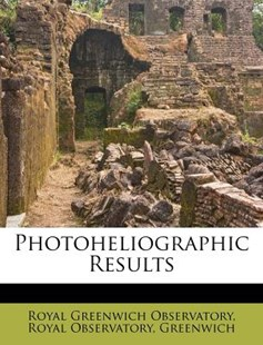 Photoheliographic Results by Royal Greenwich Observatory, Greenwich (9781286175323) - PaperBack - History