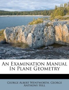 An Examination Manual in Plane Geometry by George Wentworth, George Anthony Hill (9781286250013) - PaperBack - Modern & Contemporary Fiction Literature