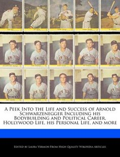A Peek Into the Life and Success of Arnold Schwarzenegger Including His Bodybuilding and Political Career, Hollywood Life, His Personal Life, and More by Laura Vermon (9781286376812) - PaperBack - Biographies General Biographies