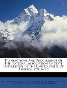 Transactions and Proceedings of the National Association of State Universities in the United States of America, Volume 5 by National Association of State Universiti (9781286429037) - PaperBack - History