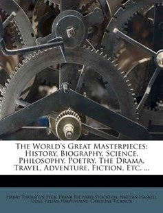 The World's Great Masterpieces by Harry Thurston Peck, Frank Richard Stockton, Nathan Haskell Dole (9781286442210) - PaperBack - History
